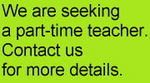We are seeking a part-time teacher. Contact us for more details.